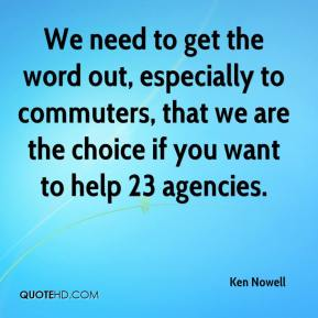 We need to get the word out, especially to commuters, that we are the choice if you want to help 23 agencies.