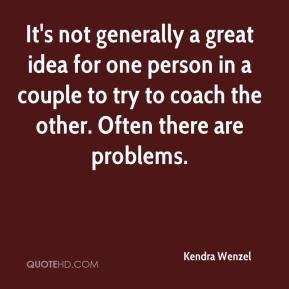 It's not generally a great idea for one person in a couple to try to coach the other. Often there are problems.