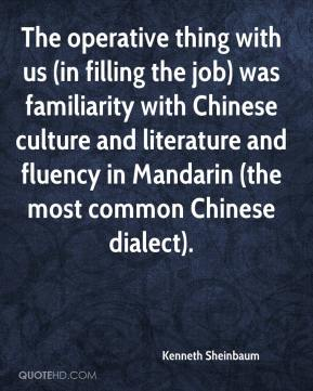 Kenneth Sheinbaum  - The operative thing with us (in filling the job) was familiarity with Chinese culture and literature and fluency in Mandarin (the most common Chinese dialect).