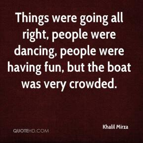 Khalil Mirza  - Things were going all right, people were dancing, people were having fun, but the boat was very crowded.