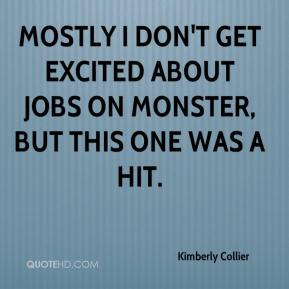 Kimberly Collier  - Mostly I don't get excited about jobs on Monster, but this one was a hit.