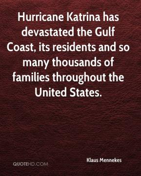 Klaus Mennekes  - Hurricane Katrina has devastated the Gulf Coast, its residents and so many thousands of families throughout the United States.
