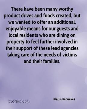 Klaus Mennekes  - There have been many worthy product drives and funds created, but we wanted to offer an additional, enjoyable means for our guests and local residents who are dining on property to feel further involved in their support of these lead agencies taking care of the needs of victims and their families.