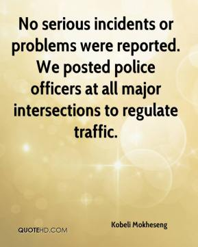 Kobeli Mokheseng  - No serious incidents or problems were reported. We posted police officers at all major intersections to regulate traffic.
