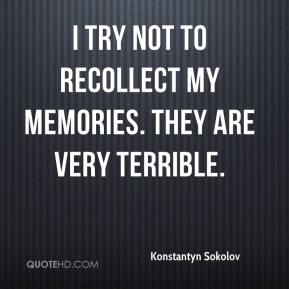 Konstantyn Sokolov  - I try not to recollect my memories. They are very terrible.