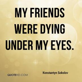 My friends were dying under my eyes.