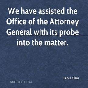 Lance Clem  - We have assisted the Office of the Attorney General with its probe into the matter.