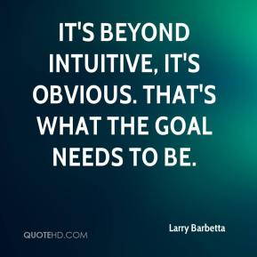 It's beyond intuitive, it's obvious. That's what the goal needs to be.