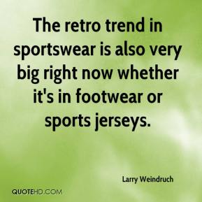 Larry Weindruch  - The retro trend in sportswear is also very big right now whether it's in footwear or sports jerseys.