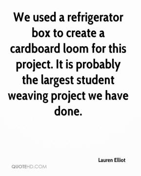 Lauren Elliot  - We used a refrigerator box to create a cardboard loom for this project. It is probably the largest student weaving project we have done.