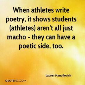 Lauren Manojlovich  - When athletes write poetry, it shows students (athletes) aren't all just macho - they can have a poetic side, too.