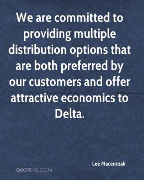 Lee Macenczak  - We are committed to providing multiple distribution options that are both preferred by our customers and offer attractive economics to Delta.