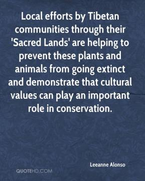 Leeanne Alonso  - Local efforts by Tibetan communities through their 'Sacred Lands' are helping to prevent these plants and animals from going extinct and demonstrate that cultural values can play an important role in conservation.