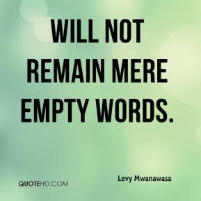 Levy Mwanawasa  - will not remain mere empty words.