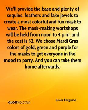 We'll provide the base and plenty of sequins, feathers and fake jewels to create a most colorful and fun mask to wear. The mask-making workshops will be held from noon to 4 p.m. and the cost is $2. We chose Mardi Gras colors of gold, green and purple for the masks to get everyone in the mood to party. And you can take them home afterwards.