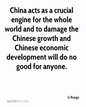 Li Ruogu  - China acts as a crucial engine for the whole world and to damage the Chinese growth and Chinese economic development will do no good for anyone.