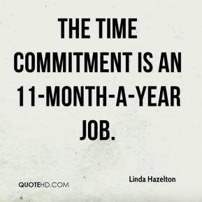 The time commitment is an 11-month-a-year job.