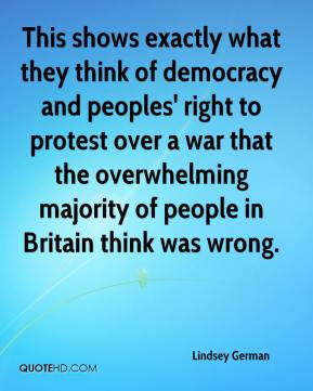 Lindsey German  - This shows exactly what they think of democracy and peoples' right to protest over a war that the overwhelming majority of people in Britain think was wrong.