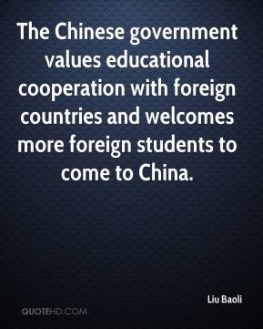 Liu Baoli  - The Chinese government values educational cooperation with foreign countries and welcomes more foreign students to come to China.