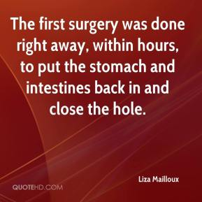 Liza Mailloux  - The first surgery was done right away, within hours, to put the stomach and intestines back in and close the hole.