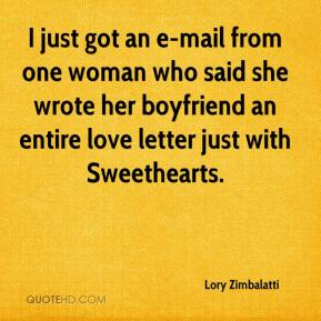 Lory Zimbalatti  - I just got an e-mail from one woman who said she wrote her boyfriend an entire love letter just with Sweethearts.