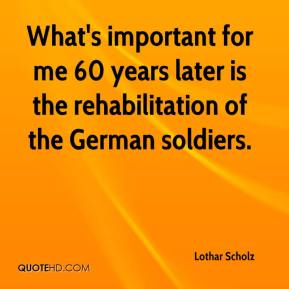 Lothar Scholz  - What's important for me 60 years later is the rehabilitation of the German soldiers.