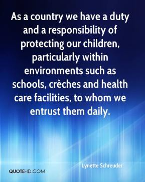 Lynette Schreuder  - As a country we have a duty and a responsibility of protecting our children, particularly within environments such as schools, crèches and health care facilities, to whom we entrust them daily.