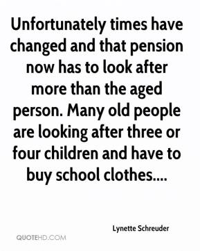 Lynette Schreuder  - Unfortunately times have changed and that pension now has to look after more than the aged person. Many old people are looking after three or four children and have to buy school clothes....