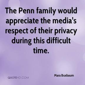 Mara Buxbaum  - The Penn family would appreciate the media's respect of their privacy during this difficult time.
