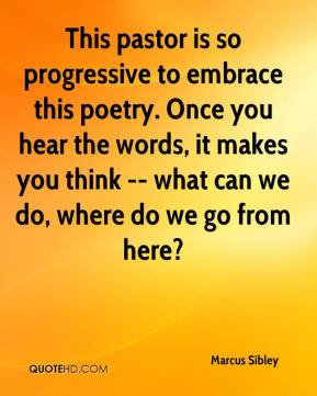 Marcus Sibley  - This pastor is so progressive to embrace this poetry. Once you hear the words, it makes you think -- what can we do, where do we go from here?
