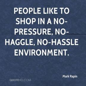Mark Rapin  - People like to shop in a no-pressure, no-haggle, no-hassle environment.