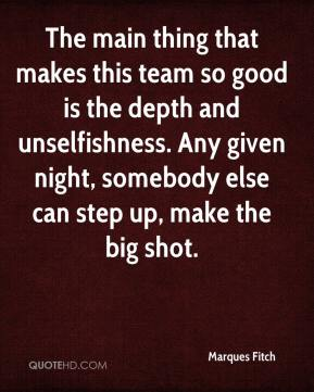 The main thing that makes this team so good is the depth and unselfishness. Any given night, somebody else can step up, make the big shot.