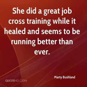 Marty Bushland  - She did a great job cross training while it healed and seems to be running better than ever.