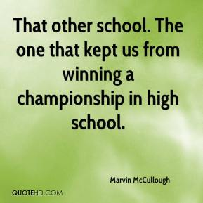 Marvin McCullough  - That other school. The one that kept us from winning a championship in high school.
