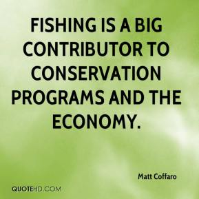 Matt Coffaro  - Fishing is a big contributor to conservation programs and the economy.