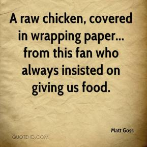 Matt Goss  - A raw chicken, covered in wrapping paper... from this fan who always insisted on giving us food.