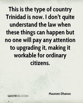 Maureen Dhanoo  - This is the type of country Trinidad is now. I don't quite understand the law when these things can happen but no one will pay any attention to upgrading it, making it workable for ordinary citizens.