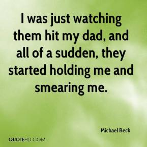 Michael Beck  - I was just watching them hit my dad, and all of a sudden, they started holding me and smearing me.