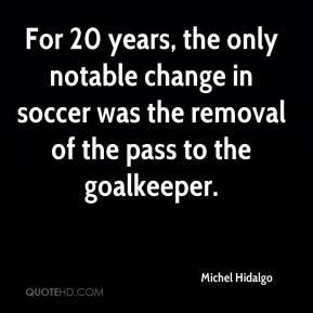 Michel Hidalgo  - For 20 years, the only notable change in soccer was the removal of the pass to the goalkeeper.