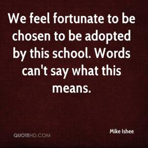 We feel fortunate to be chosen to be adopted by this school. Words can't say what this means.
