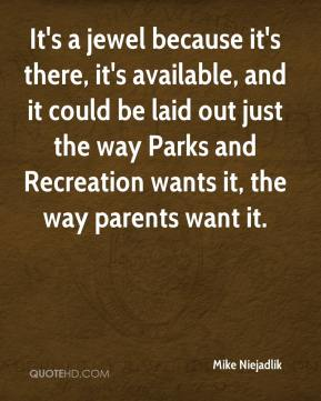 Mike Niejadlik  - It's a jewel because it's there, it's available, and it could be laid out just the way Parks and Recreation wants it, the way parents want it.