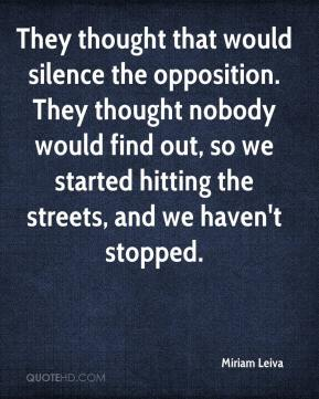 Miriam Leiva  - They thought that would silence the opposition. They thought nobody would find out, so we started hitting the streets, and we haven't stopped.