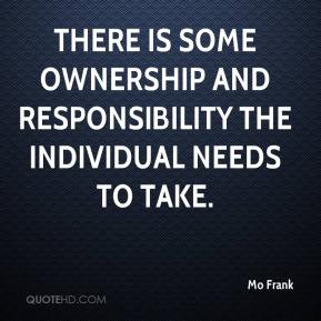 Mo Frank  - There is some ownership and responsibility the individual needs to take.
