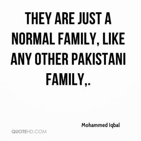 Mohammed Iqbal  - They are just a normal family, like any other Pakistani family.