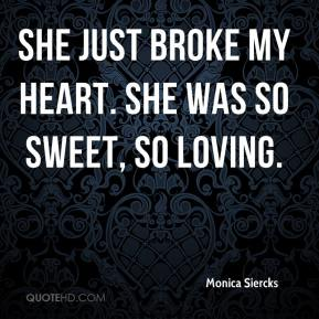 Monica Siercks  - She just broke my heart. She was so sweet, so loving.