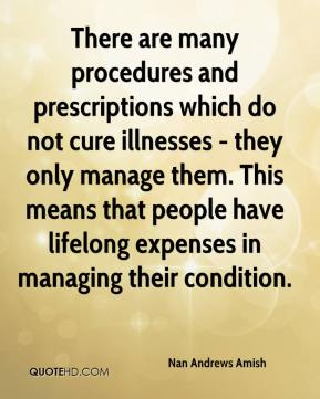 There are many procedures and prescriptions which do not cure illnesses - they only manage them. This means that people have lifelong expenses in managing their condition.