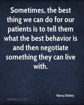 Nancy Dickey  - Sometimes, the best thing we can do for our patients is to tell them what the best behavior is and then negotiate something they can live with.