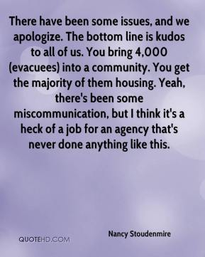 Nancy Stoudenmire  - There have been some issues, and we apologize. The bottom line is kudos to all of us. You bring 4,000 (evacuees) into a community. You get the majority of them housing. Yeah, there's been some miscommunication, but I think it's a heck of a job for an agency that's never done anything like this.