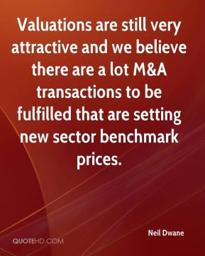 Neil Dwane  - Valuations are still very attractive and we believe there are a lot M&A transactions to be fulfilled that are setting new sector benchmark prices.