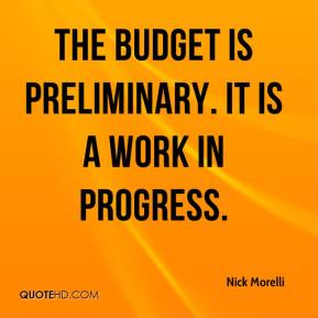 Nick Morelli  - The budget is preliminary. It is a work in progress.